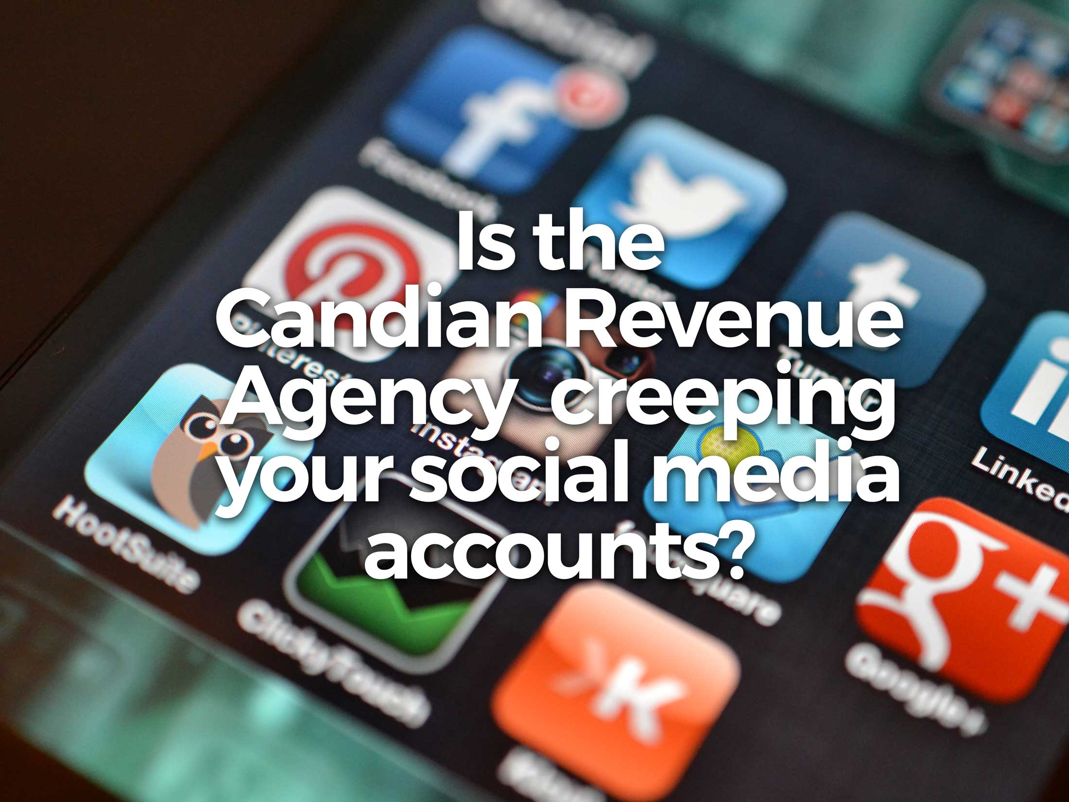 Is The CRA Creeping Your Social Media?