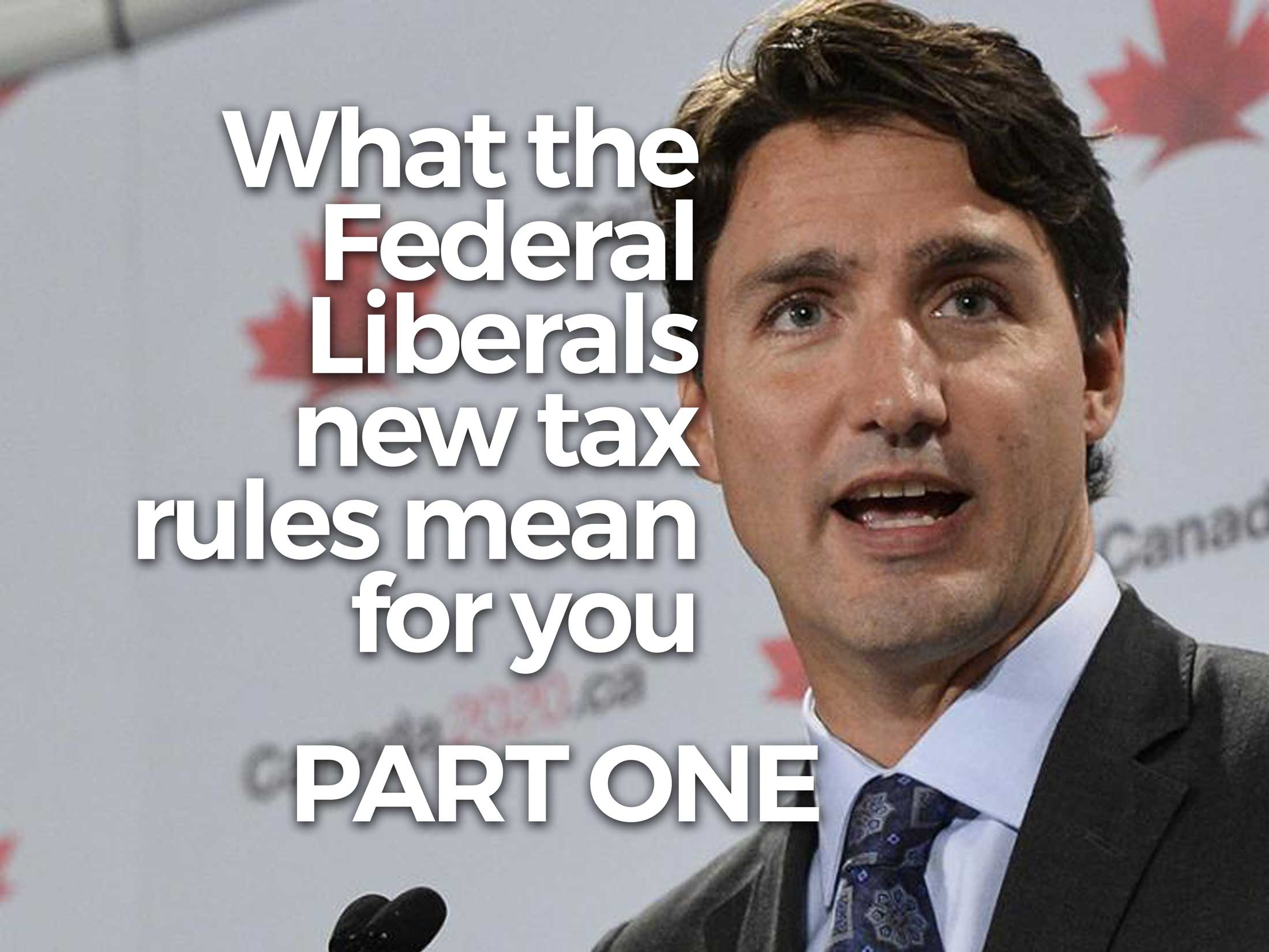 What-the-Federal-Liberals-New-Tax-Rules-Mean-For-You-PT1